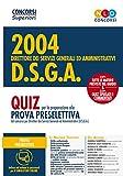 Concorso 2004 DSGA. Direttore dei servizi generali ed amministrativi. Quiz per la preparazione alla prova preselettiva. Con software di simulazione