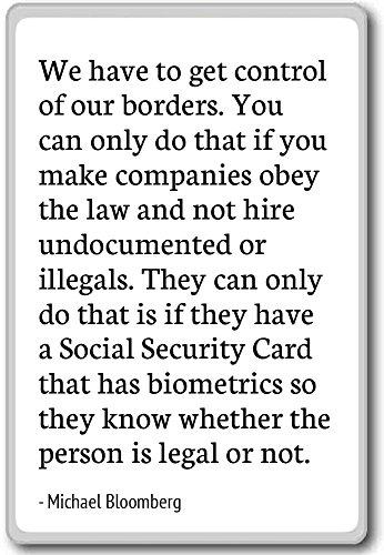 Wir müssen Unsere Grenzen Kontrolle,. Yo...-Michael Bloomberg-Quotes Kühlschrank Magnet, weiß
