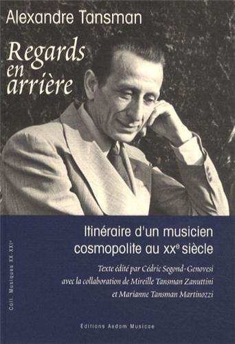 Regards en arrière : Itinéraire d'un musicien cosmopolite au XXe siècle par Alexandre Tansman