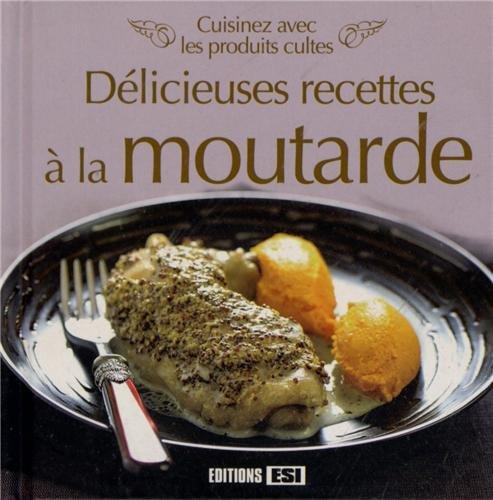Délicieuses recettes à la moutarde : Cuisinez avec les produits cultes