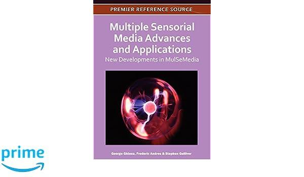 Multiple Sensorial Media Advances and Applications: New Developments in Mulsemedia