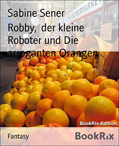 Robby,  der kleine Roboter und Die arroganten Orangen