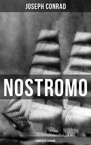 NOSTROMO (Komplette Ausgabe): Einer der wichtigsten englischsprachigen Romane des 20. Jahrhunderts (Eine Geschichte von der Meeresküste)