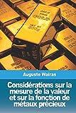 Telecharger Livres Considerations sur la mesure de la valeur et sur la fonction de metaux precieux (PDF,EPUB,MOBI) gratuits en Francaise