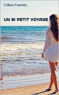 Un si petit voyage de Céline Fuentes