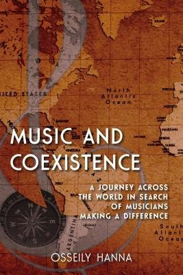 [(Music and Coexistence: A Journey Across the World in Search of Musicians Making a Difference)] [Author: Osseily Hanna] published on (December, 2014)