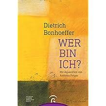 Dietrich Bonhoeffer. Wer bin ich?: Mit Aquarellen von Andreas Felger
