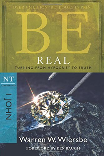 Be Real: Turning from Hypocrisy to Truth: NT Commentary I John (Be Series Commentary) Nt-serie