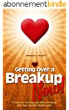 Breakup: Getting Over a Breakup - Now!: 11 Steps for Turning Your Worst Breakup into Your Greatest Opportunity (Breakup Recovery) (English Edition)