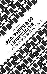 iPad, iPhone & Co kindersicher: Endlich einfach sorglos daddeln und surfen