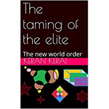 The taming of the elite: The new world order (English Edition)
