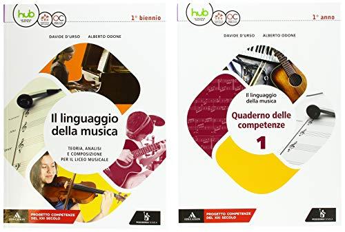 Il linguaggio della musica. con quaderno delle competenze. per le scuole superiori. con ebook. con espansione online: 1