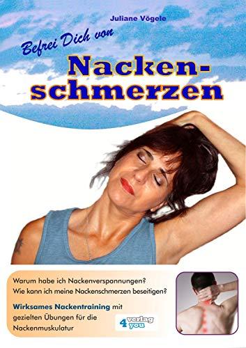 Einheit Pc (Befrei Dich von Nackenschmerzen: Warum habe ich Nackenverspannungen? Wie kann ich meine Nackenschmerzen beseitigen? Wirksames Nackentraining mit gezielten Übungen für die Nackenmuskulatur.)