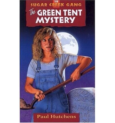 THE GREEN TENT MYSTERY REV SUGAR CREEK GANG PAPERBACK #19 BYHUTCHENS, PAUL AUTHORPAPERBACK