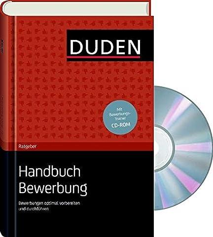 Duden Ratgeber - Handbuch Bewerbung: Bewerbungen optimal vorbereiten und