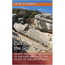 Naxos. From the precursor of the Parthenon to the Duchy of the Archipelago: Culture Hikes in the Greek islands (English Edition)