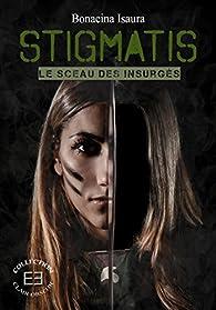 Stigmatis : Le sceau des insurgés par Bonacina Isaura