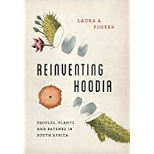 Reinventing Hoodia: Peoples, Plants, and Patents in South Africa