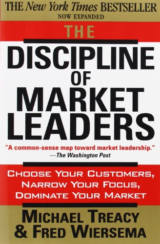 The Discipline of Market Leaders: Choose Your Customers, Narrow Your Focus, Dominate Your Market par Fred Wiersema