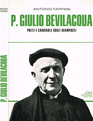 P.Giulio Bevilacqua. Prete e cardinale sugli avamposti.