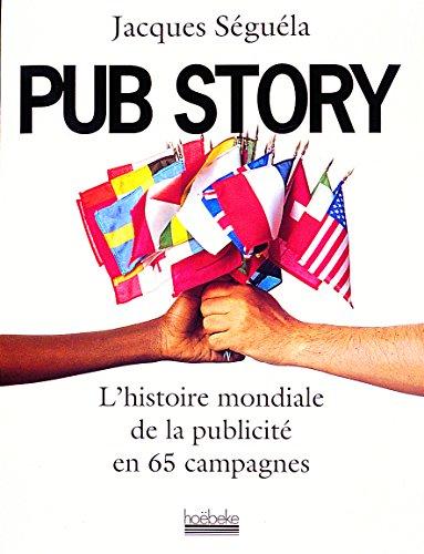 Pub story: L'histoire mondiale de la publicité en 65 campagnes par Jacques Séguéla