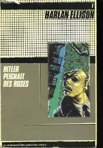 Hitler peignait des roses : Quinze nouvelles venues de la face nocturne de l'univers (Oeuvres /Harlan Ellison) par Harlan Ellison, Guy Casaril