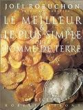 Le meilleur & le plus simple de la pomme de terre - 100 recettes (French Edition) by Joel Robuchon (1994-01-01) - R. Laffont; 0 edition (1994-01-01) - 01/01/1994