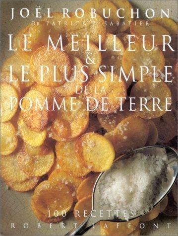 Le meilleur & le plus simple de la pomme de terre: 100 recettes (French Edition) by Joel Robuchon (1994-01-01)