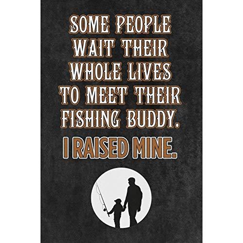 Wanddekoration, Blechschild, Aufschrift Some People Wait Their Whole Lives to Meet Their Fishing Buddy I Raised Mine