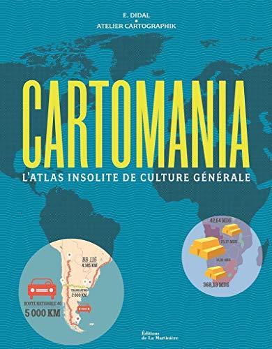 Cartomania - L'Atlas insolite de culture générale par E. didal