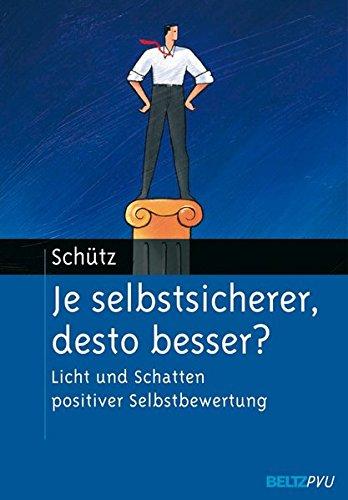 Buchcover Je selbstsicherer, desto besser?: Licht und Schatten positiver Selbstbewertung