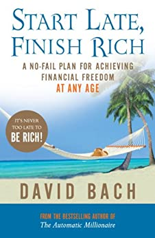 Start Late, Finish Rich: A No-fail Plan for Achieving Financial Freedom at Any Age by [Bach, David]