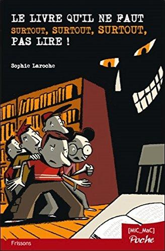 Le livre qu'il ne faut surtout, surtout, surtout, pas lire ! (poche) par Sophie Laroche
