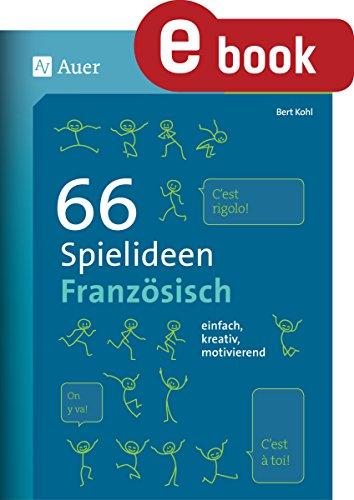 66 Spielideen Französisch: einfach, kreativ, motivierend (5. bis 10. Klasse) (Spielideen Sekundarstufe)
