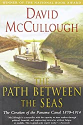 Path Between the Seas: The Creation of the Panama Canal 1870 to 1914: The Creation of the Panama Canal, 1870-1914