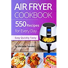 Air Fryer Cookbook: 550 Recipes For Every Day. Healthy and Delicious Meals. Simple and Clear Instructions.