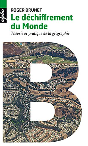 Le déchiffrement du Monde - Théorie et pratique de la géographie par Roger Brunet