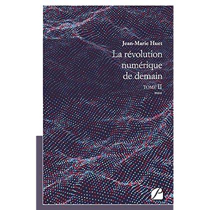 La révolution numérique de demain, tome II (Essai)