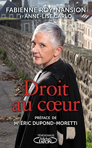 Droit au coeur par la bâtonnière du Nord par  Fabienne Roy-nansion, Anne lise Carlo