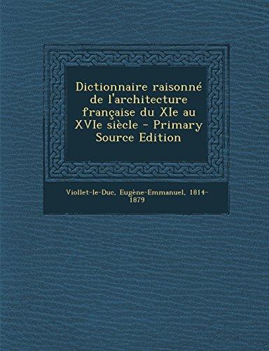 Dictionnaire Raisonne de L'Architecture Francaise Du XIE Au Xvie Siecle par Eugene Emmanuel Viollet-Le-Duc
