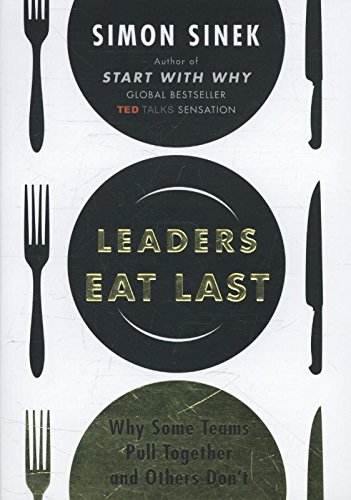 Leaders Eat Last: Why Some Teams Pull Together and..