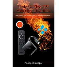 Unlock Fire TV 4K with Ultra HD & HDR: How to Install Kodi, Mobdro, Gears TV and much more on Fire TV (Step-by-Step guide) (English Edition)