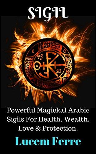 Sigil: Powerful Magickal Arabic Sigils For Health, Wealth, Love