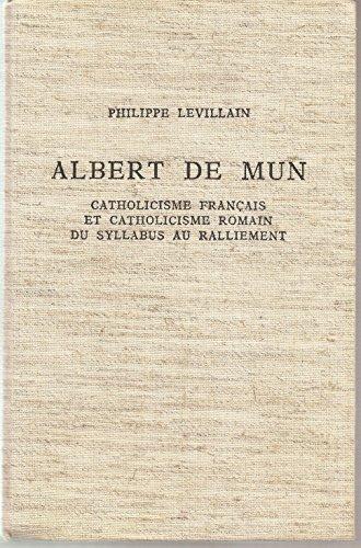 Albert de Mun. Catholicisme Français et Catholicisme Romain du Syllabus au Ralliement.