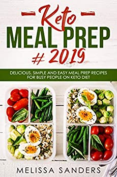Keto Meal Prep #2019: Delicious, Simple and Easy Meal Prep Recipes for Busy People on Keto Diet (English Edition) par [Sanders, Melissa]