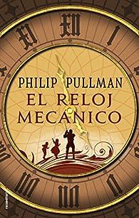 El reloj mecánico par Philip Pullman
