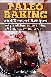 Paleo Baking and Dessert Recipes: 53 Delicious Paleo Baking Recipes of the Week (Paleo Diet, Gluten Free, Crockpot Recipes, Paleo Recipes, Paleo, Crock Pot, Grain Free Book 2) (English Edition)