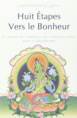 Huit Etapes vers le bonheur : Le chemin de l'amour et de la bienveillance dans le bouddhisme