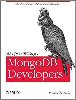 50 Tips and Tricks for MongoDB Developers von [Chodorow, Kristina]
