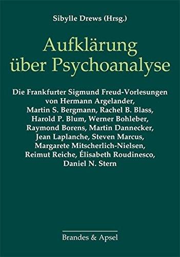 Aufklärung über Psychoanalyse: Eine Auswahl aus 40 Jahren Frankfurter Sigmund Freud-Vorlesungen